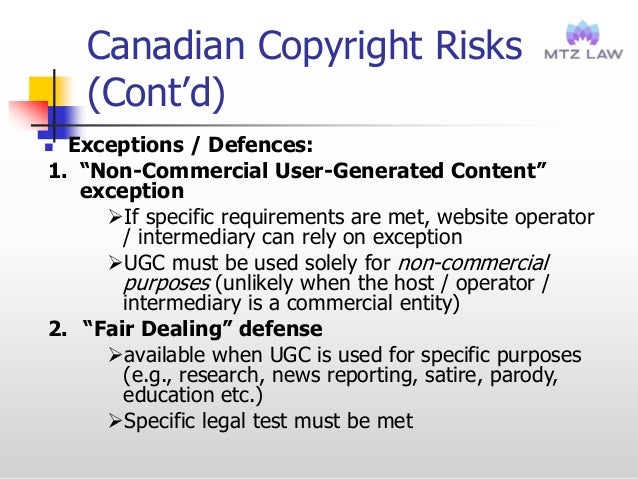 """Canadian Copyright Risks (Cont'd)  Exceptions / Defences: 1. """"Non-Commercial User-Generated Content"""" exception If specif..."""