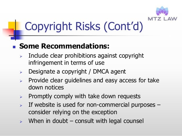 Copyright Risks (Cont'd)  Some Recommendations:  Include clear prohibitions against copyright infringement in terms of u...
