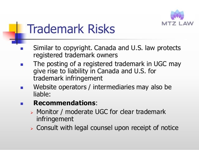 Trademark Risks  Similar to copyright. Canada and U.S. law protects registered trademark owners  The posting of a regist...
