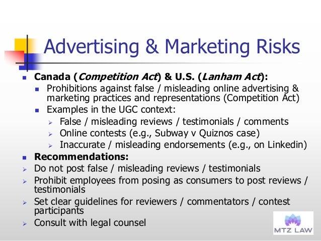 Advertising & Marketing Risks  Canada (Competition Act) & U.S. (Lanham Act):  Prohibitions against false / misleading on...