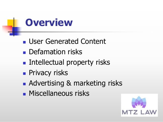 Overview  User Generated Content  Defamation risks  Intellectual property risks  Privacy risks  Advertising & marketi...