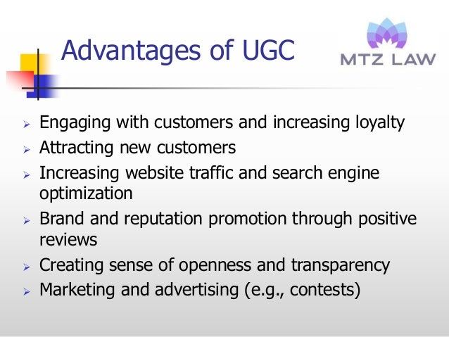 Advantages of UGC  Engaging with customers and increasing loyalty  Attracting new customers  Increasing website traffic...