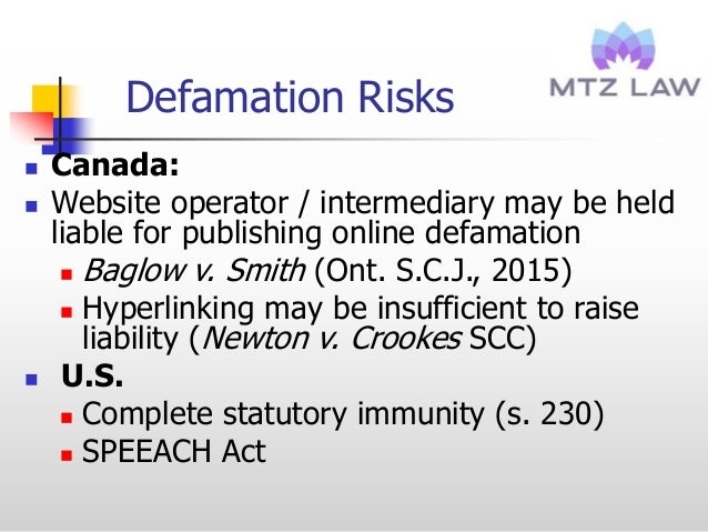 Defamation Risks  Canada:  Website operator / intermediary may be held liable for publishing online defamation  Baglow ...