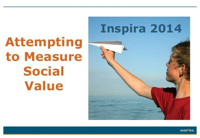 Attempting to Measure Social Value  Inspira 2014