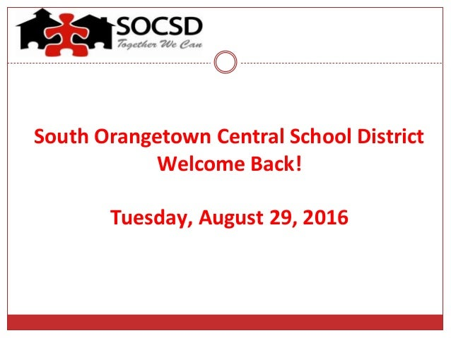 South Orangetown Central School District Welcome Back! Tuesday, August 29, 2016