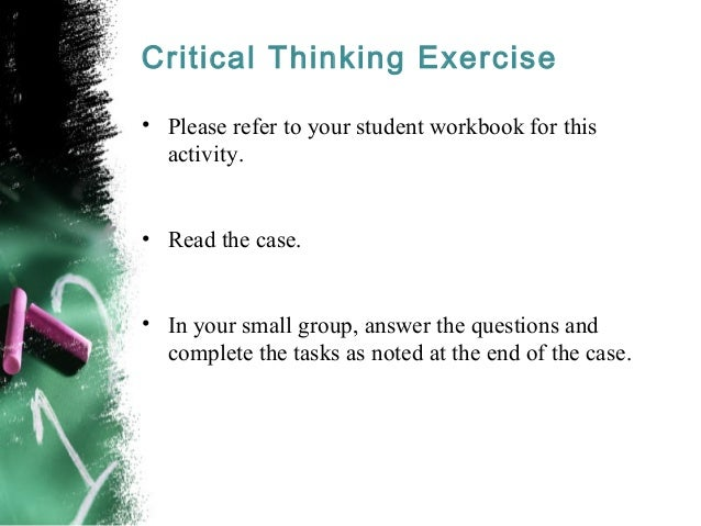 logic and critical thinking exercises After taking introduction to logic,  and, as it turns out, they had expected a course that is more like critical thinking similarly, sometimes.