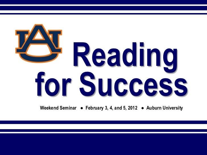 Readingfor SuccessWeekend Seminar ● February 3, 4, and 5, 2012 ● Auburn University