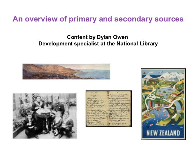 An overview of primary and secondary sources               Content by Dylan Owen      Development specialist at the Nation...