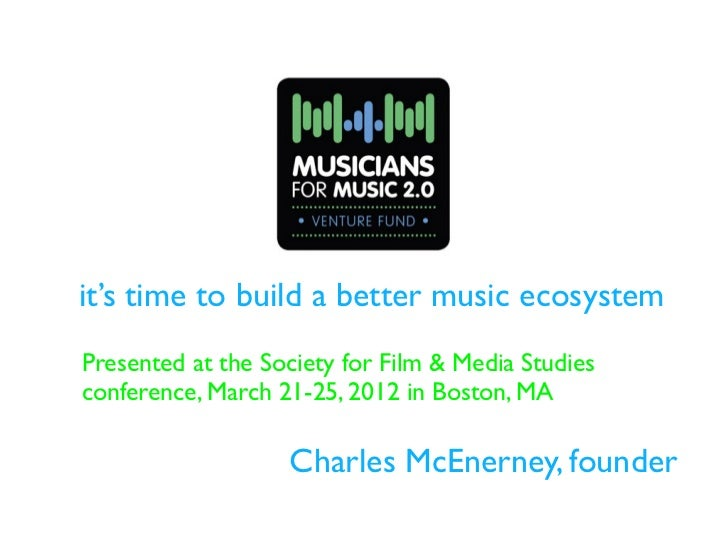 it's time to build a better music ecosystemPresented at the Society for Film & Media Studiesconference, March 21-25, 2012 ...