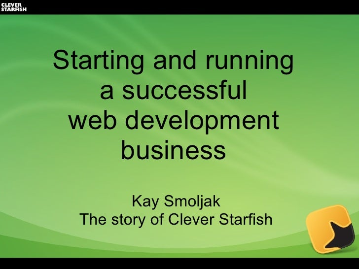 Starting and running  a successful  web development  business  Kay Smoljak The story of Clever Starfish