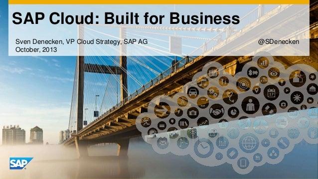 SAP Cloud: Built for Business Sven Denecken, VP Cloud Strategy, SAP AG October, 2013  @SDenecken