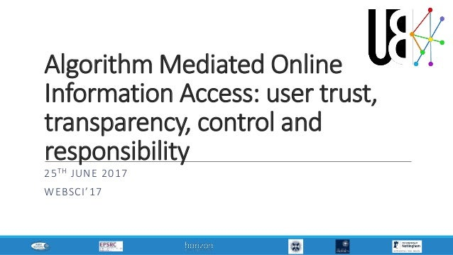 Algorithm Mediated Online Information Access: user trust, transparency, control and responsibility 25TH JUNE 2017 WEBSCI'17