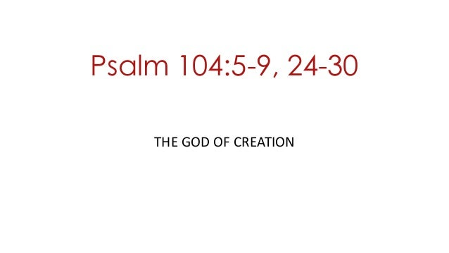Psalm 104:5-9, 24-30 THE GOD OF CREATION