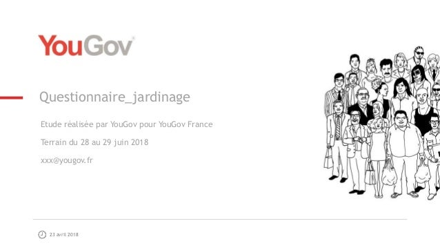 23 avril 2018 Questionnaire_jardinage Etude réalisée par YouGov pour YouGov France Terrain du 28 au 29 juin 2018 xxx@yougo...