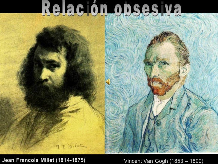 Relación obsesiva Jean Francois Millet (1814-1875) Vincent Van Gogh (1853 – 1890)
