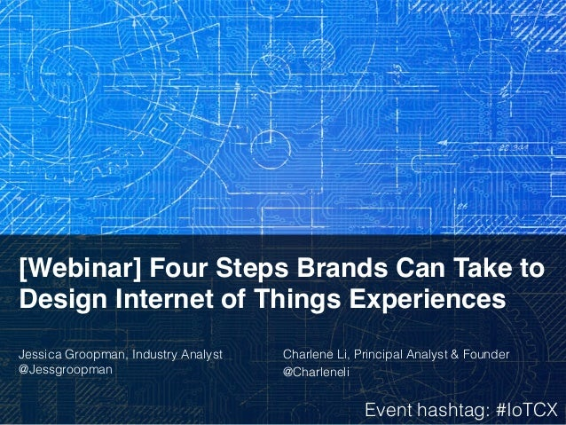 [Webinar] Four Steps Brands Can Take to Design Internet of Things Experiences! ! Jessica Groopman, Industry Analyst @Jessg...