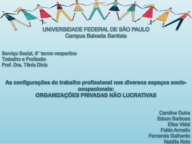 UNIVERSIDADE FEDERAL DE SÃO PAULO                         Campus Baixada SantistaServiço Social, 6 termo vespertinoTrabalh...