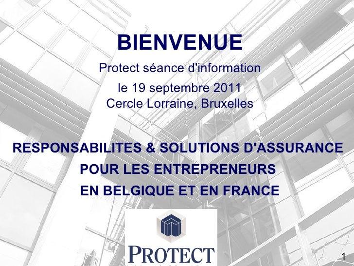 <ul>BIENVENUE Protect séance d'information le 19 septembre 2011 Cercle Lorraine, Bruxelles RESPONSABILITES & SOLUTIONS D'A...