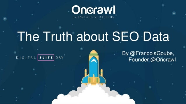 The Truth about SEO Data By @FrancoisGoube, Founder @Oncrawl