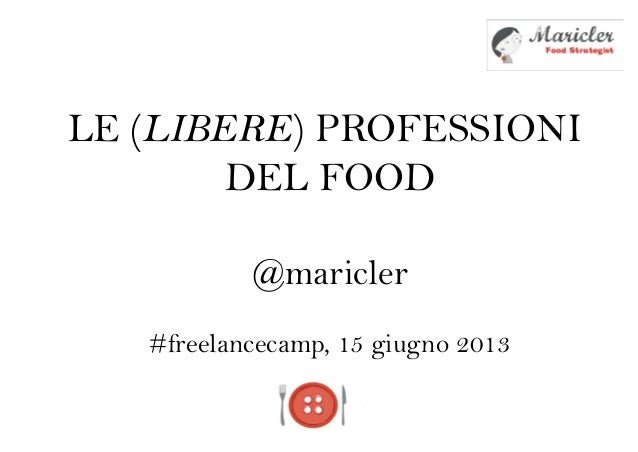 LE (LIBERE) PROFESSIONIDEL FOOD@maricler#freelancecamp, 15 giugno 2013