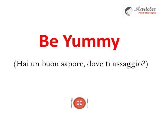 Be Yummy(Hai un buon sapore, dove ti assaggio?)