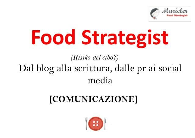 Food StrategistDal blog alla scrittura, dalle pr ai socialmedia[COMUNICAZIONE](Risiko del cibo?)