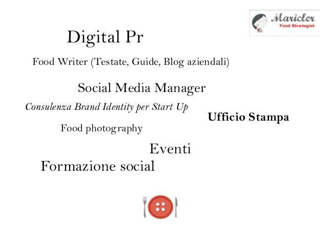 Food Writer (Testate, Guide, Blog aziendali)Social Media ManagerDigital PrUfficio StampaFood photographyEventiConsulenza B...