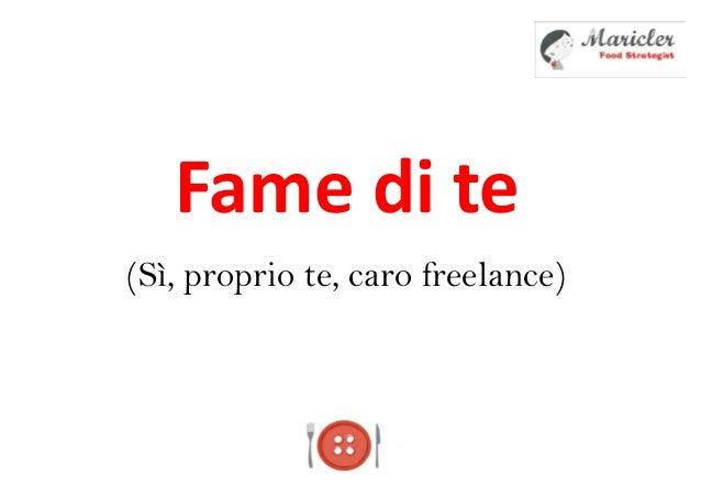 Fame di te(Sì, proprio te, caro freelance)