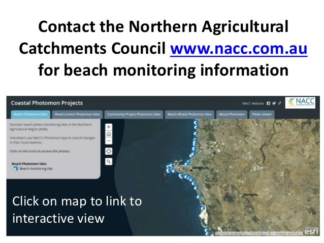 Contact the Northern Agricultural Catchments Council www.nacc.com.au for beach monitoring information Click on map to link...
