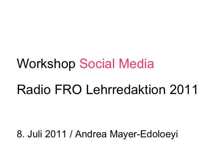 Workshop  Social Media Radio FRO Lehrredaktion 2011 8. Juli 2011 / Andrea Mayer-Edoloeyi