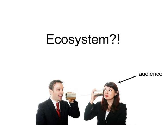 Ecosystem?! audience