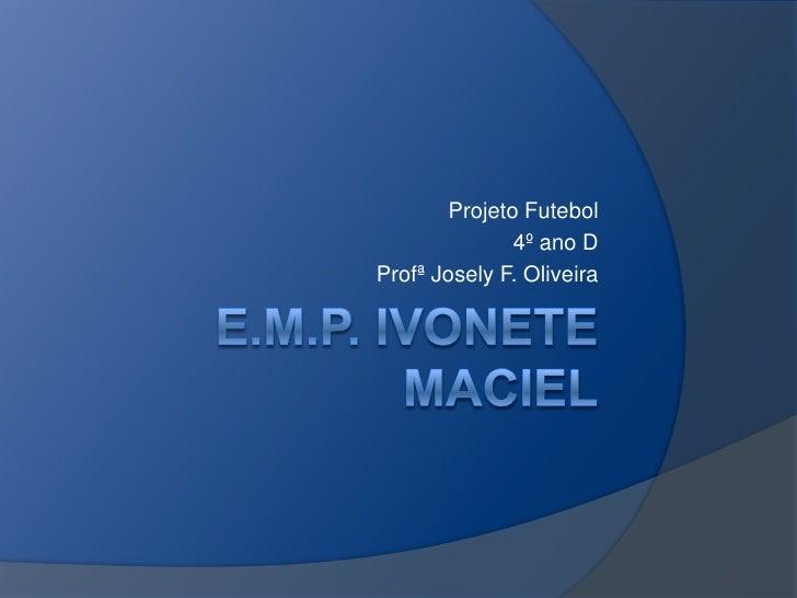 Projeto Futebol               4º ano DProfª Josely F. Oliveira