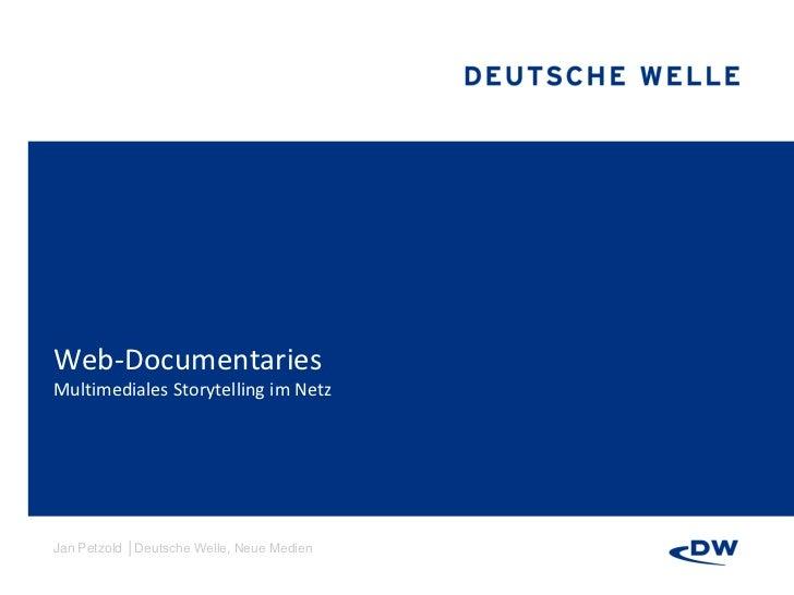 Web-DocumentariesMultimediales Storytelling im NetzJan Petzold │Deutsche Welle, Neue Medien