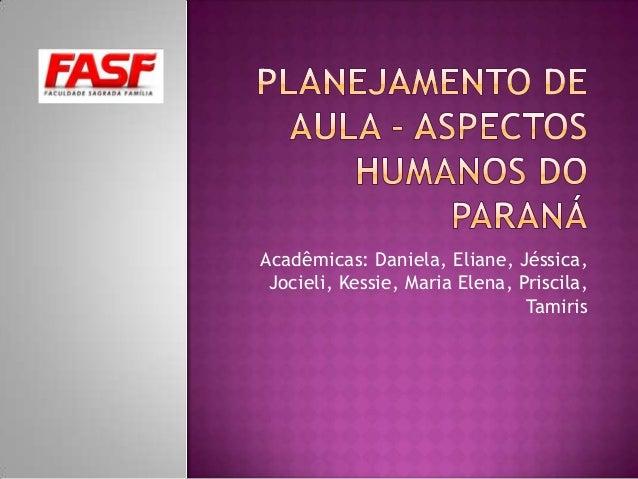 Acadêmicas: Daniela, Eliane, Jéssica,Jocieli, Kessie, Maria Elena, Priscila,Tamiris