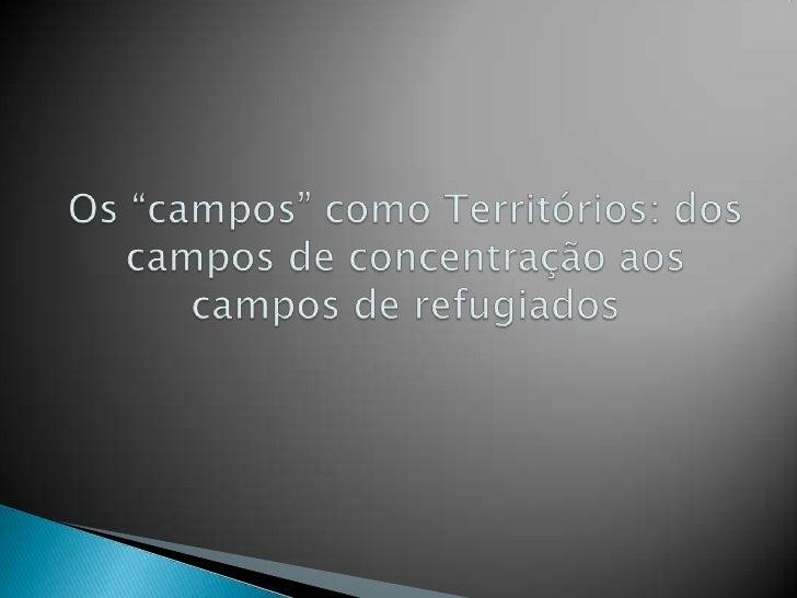 """Os """"campos"""" como Territórios: dos campos de concentração aos campos de refugiados<br />"""