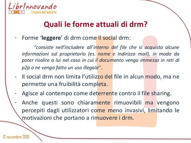 """12 novembre 2010 Li - Forme 'leggere' di drm come il social drm: """"consiste nell'includere all'interno del file che si acqu..."""