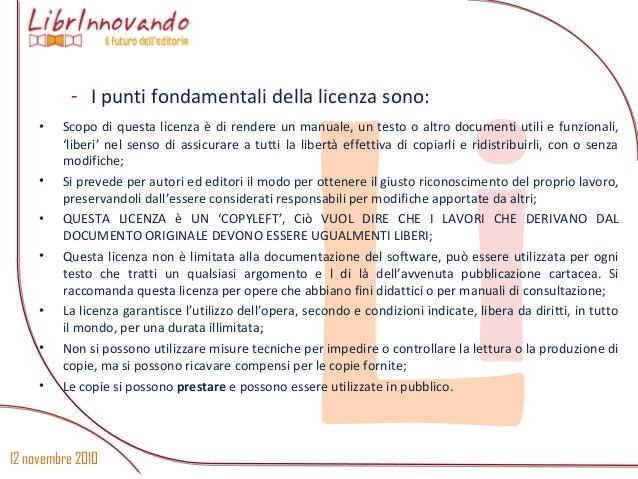 12 novembre 2010 Li - I punti fondamentali della licenza sono: • Scopo di questa licenza è di rendere un manuale, un testo...