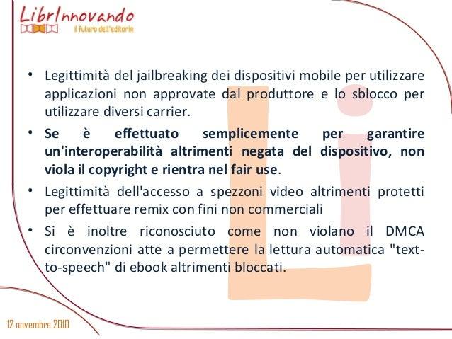12 novembre 2010 Li • Legittimità del jailbreaking dei dispositivi mobile per utilizzare applicazioni non approvate dal pr...