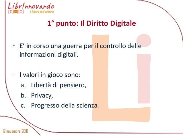 12 novembre 2010 Li - E' in corso una guerra per il controllo delle informazioni digitali. - I valori in gioco sono: a. Li...
