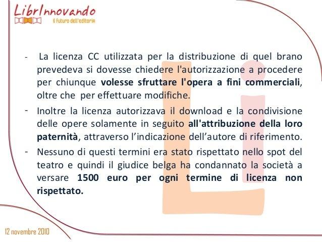 12 novembre 2010 Li - La licenza CC utilizzata per la distribuzione di quel brano prevedeva si dovesse chiedere l'autorizz...