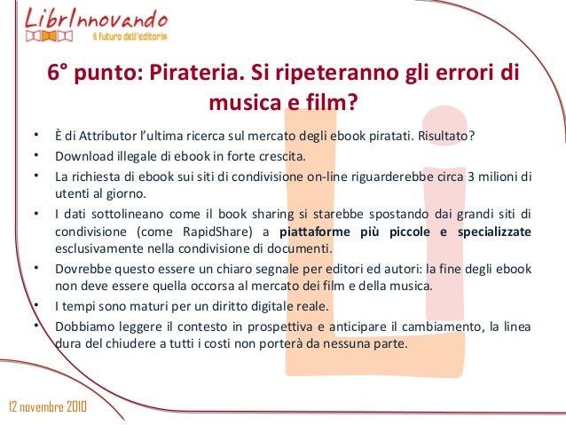 12 novembre 2010 Li • È di Attributor l'ultima ricerca sul mercato degli ebook piratati. Risultato? • Download illegale di...
