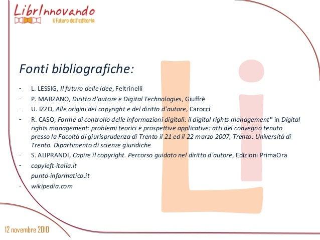 12 novembre 2010 Li Fonti bibliografiche: - L. LESSIG, Il futuro delle idee, Feltrinelli - P. MARZANO, Diritto d'autore e ...