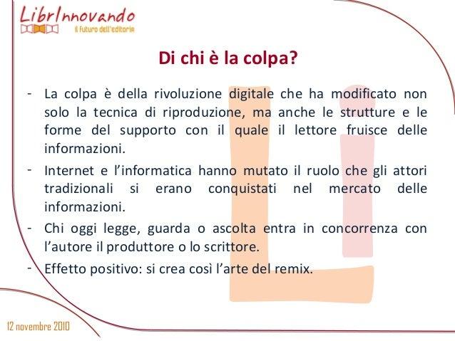 12 novembre 2010 Li - La colpa è della rivoluzione digitale che ha modificato non solo la tecnica di riproduzione, ma anch...