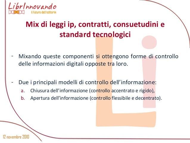 12 novembre 2010 Li- Mixando queste componenti si ottengono forme di controllo delle informazioni digitali opposte tra lor...