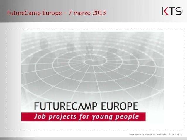 FutureCamp Europe – 7 marzo 2013                                   Copyright 2013, Gianna Martinengo - Didael KTS S.r.l. -...