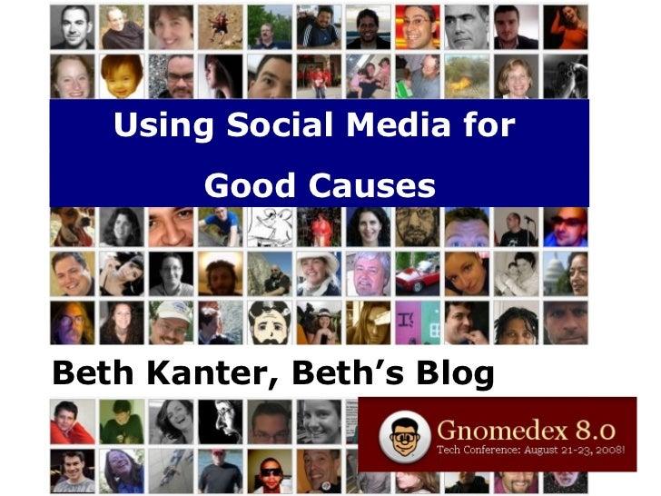 Using Social Media for  Good Causes Beth Kanter, Beth's Blog