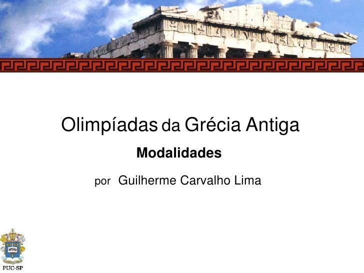OlimpíadasdaGrécia Antiga<br />Modalidades<br />porGuilherme Carvalho Lima<br />