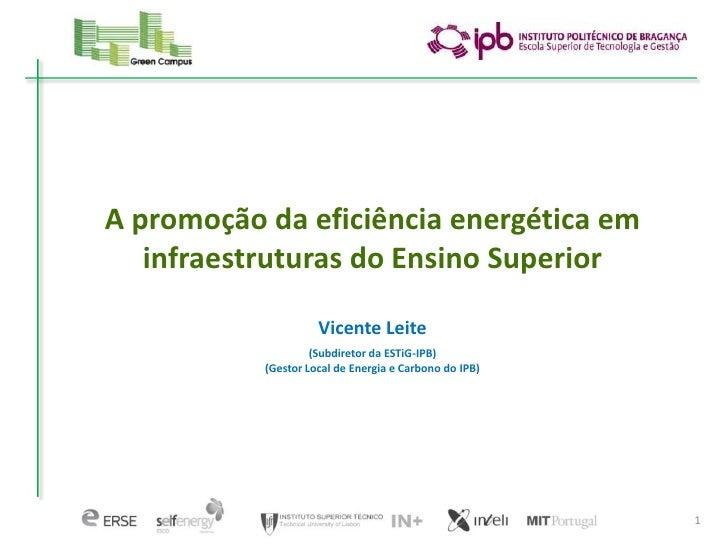 A promoção da eficiência energética em   infraestruturas do Ensino Superior                     Vicente Leite             ...