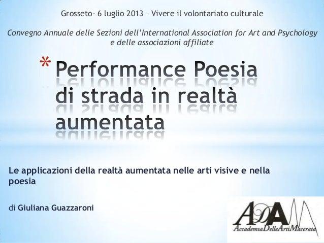 Le applicazioni della realtà aumentata nelle arti visive e nella poesia di Giuliana Guazzaroni * Grosseto- 6 luglio 2013 –...