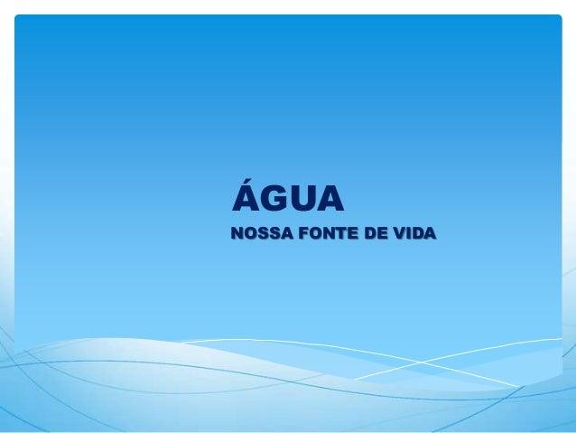 ÁGUA NOSSA FONTE DE VIDA